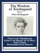 The Wisdom of Kierkegaard Vol. I - Fear and Trembling; Purity of Heart Is to Will One Thing; Sickness Unto Death ebook by Sören Kierkegaard