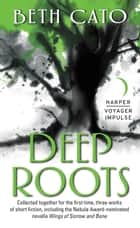 Deep Roots ebook by Beth Cato