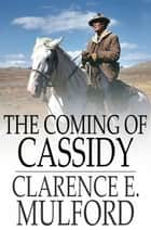 The Coming of Cassidy - And the Others ebook by Clarence E. Mulford