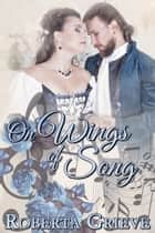 On Wings of Song ebook by Roberta Grieve