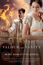 Valour and Vanity ebook by Mary Robinette Kowal