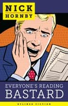 Everyone's Reading Bastard ebook by Nick Hornby