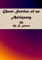 Ghost Stories of an Antiquary ebook by M. R. James