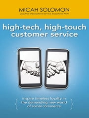 High-Tech, High-Touch Customer Service - Inspire Timeless Loyalty in the Demanding New World of Social Commerce ebook by Micah Solomon