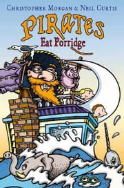 Pirates Eat Porridge ebook by Christopher Morgan,Neil Curtis