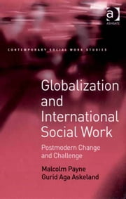 Globalization and International Social Work - Postmodern Change and Challenge ebook by Professor Malcolm Payne,Gurid Aga Askeland,Dr Lucy Jordan,Professor Patrick O'Leary