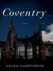 Coventry: A Novel ebook by Helen Humphreys