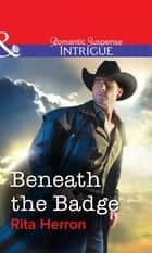 Beneath the Badge (Mills & Boon Intrigue) ebook by Rita Herron