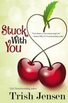 Stuck With You ebook by Trish Jensen