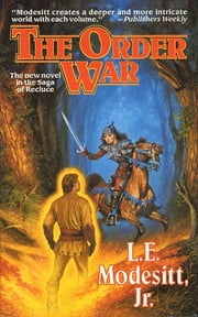 The Order War - A Novel in the Saga of Recluse ebook by L. E. Modesitt Jr.