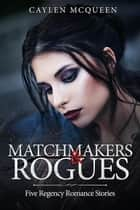 Matchmakers & Rogues ebook by Caylen McQueen