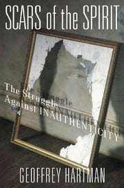 Scars of the Spirit - The Struggle Against Inauthenticity ebook by Geoffrey Hartman