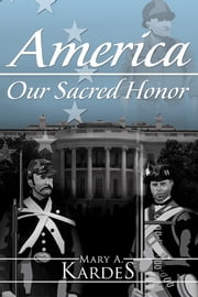 America: Our Sacred Honor ebook by Mary A. Kardes