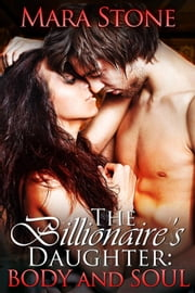 The Billionaire's Daughter (Part Three): Body and Soul - The Billionaire's Daughter, #3 ebook by Mara Stone