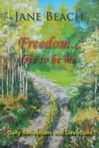 Freedom . . . Free to Be Me ebook by Jane Beach