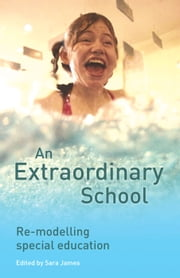 An Extraordinary School - Re-modelling Special Education ebook by Sarah James