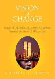 Vision of Change - Sequel of Till Death Do Us Part: A Marriage Survives the Stress of Military Life ebook by Viranda I. Slappy