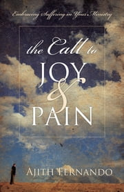 The Call to Joy and Pain - Embracing Suffering in Your Ministry ebook by Ajith Fernando