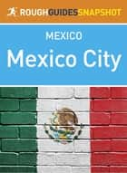 Mexico City Rough Guides Snapshot Mexico ebook by Rough Guides