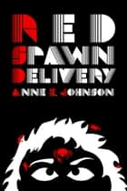 Red Spawn Delivery ebook by Anne E. Johnson