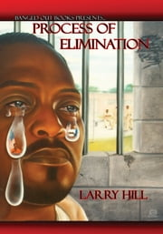 Process of Elimination - Elimination Process ebook by Larry ''L. Black'' Hill