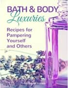 Bath and Body Luxuries : Recipes for Pampering Yourself and Others ebook by Ololade Franklin