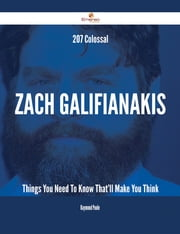 207 Colossal Zach Galifianakis Things You Need To Know That'll Make You Think ebook by Raymond Poole