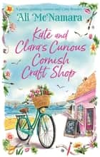 Kate and Clara's Curious Cornish Craft Shop - The heart-warming, romantic read we all need right now ebook by Ali McNamara