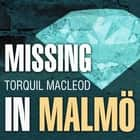 Missing in Malmö - The Third Inspector Anita Sundstrom Mystery audiobook by Torquil MacLeod