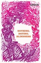 Nothing, Doting, Blindness ebook by Henry Green, D J Taylor