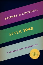 Science and Emotions after 1945 - A Transatlantic Perspective ebook by Frank Biess,Daniel M. Gross
