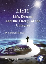 11:11 Life, Dreams and the Energy of the Universe ebook by Carmelo Bucca
