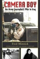 Camera Boy: An Army Journalist's War in Iraq ebook by Fred Minnick