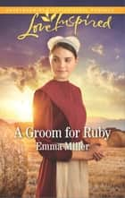 A Groom for Ruby ebook by Emma Miller