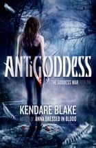 Antigoddess eBook by Kendare Blake