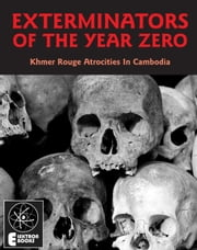 Exterminators Of The Year Zero: Khmer Rouge Atrocities In Cambodia ebook by Stephen Barber