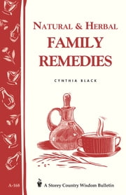 Natural & Herbal Family Remedies - Storey's Country Wisdom Bulletin A-168 ebook by Cynthia Black