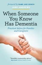 When Someone You Know Has Dementia - Practical Advice for Families and Caregivers ebook by June Andrews, Judi Dench