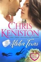 Aloha Texas: Closed Door Edition ebook by Chris Keniston
