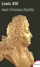 Louis XIV ebook by Jean-Christian PETITFILS