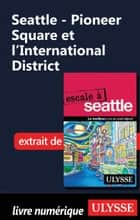 Seattle - Pioneer Square et l'International District  ebook by Christian Roy