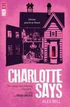Charlotte Says eBook by Alex Bell