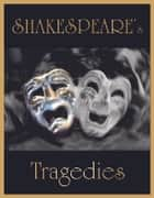 Shakespeare's Tragedies: Antony and Cleopatra, Coriolanus, Hamlet, Julius Caesar, King Lear, Macbeth, Othello, Romeo and Juliet, Timon of Athens, Titus Andronicus... ebook by William Shakespeare