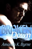 Broken Down - Hidden Scars, #2 ebook by Amanda K. Byrne