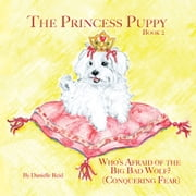 The Princess Puppy - Book 2: Who'S Afraid of the Big Bad Wolf? ebook by Danielle Reid