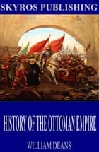 History of the Ottoman Empire ebook by William Deans