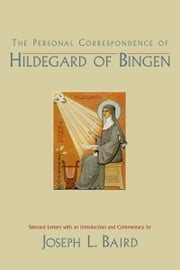 The Personal Correspondence of Hildegard of Bingen ebook by Joseph L. Baird