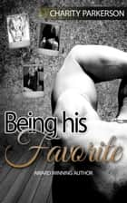 Being His Favorite - Favorite Things, #1 ebook by Charity Parkerson