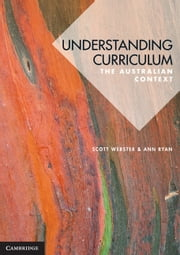 Understanding Curriculum - An Australian Context ebook by Dr Scott Webster,Dr Ann Ryan