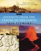 Journeys From The Centre Of The Earth ebook by Dr Iain Stewart